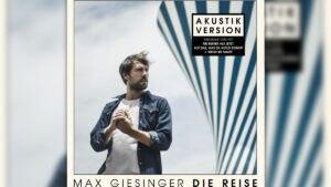 """""""Die Reise"""" – das neue Akkustik-Album von Max Giesinger"""